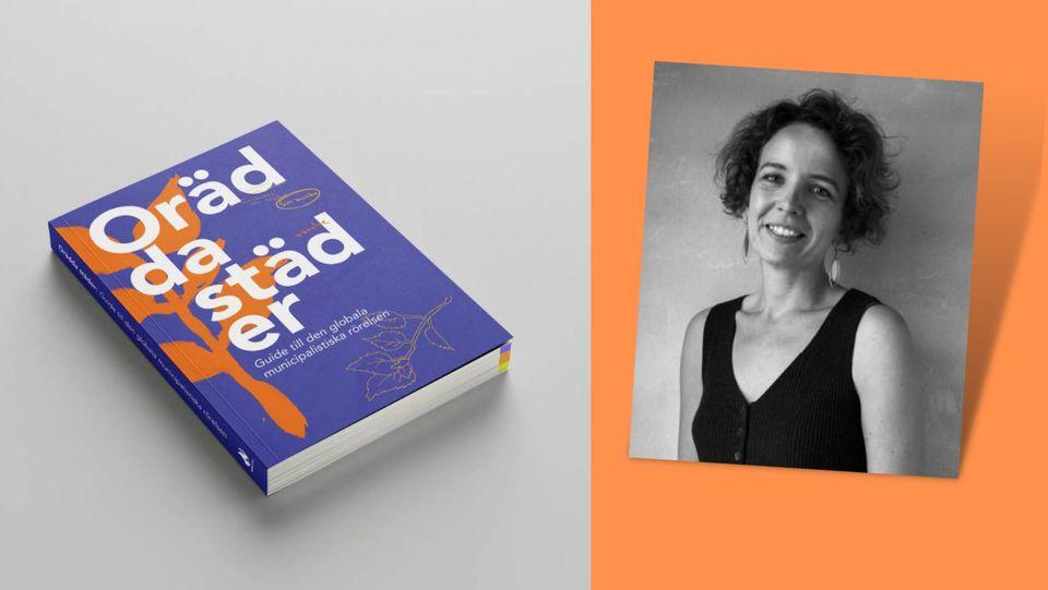Bild på boken Orädda städer - en guide till den globala municipalistiska rörelsen samt ett foto på Kate Shea Baird från Barcelona En Comú
